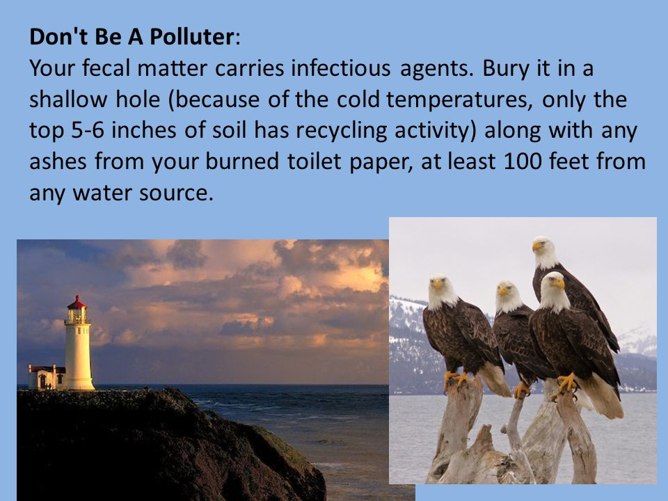 Don t Be A Polluter: Your fecal matter carries infectious agents.