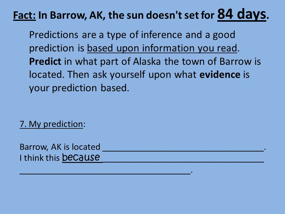Fact: In Barrow, AK, the sun doesn t set for 84 days.