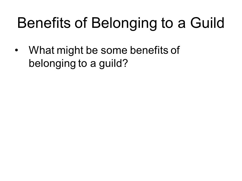Benefits of Belonging to a Guild What might be some benefits of belonging to a guild?