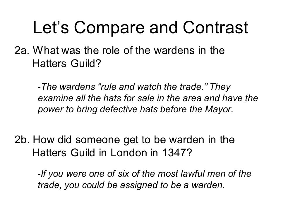 """Let's Compare and Contrast 2a. What was the role of the wardens in the Hatters Guild? -The wardens """"rule and watch the trade."""" They examine all the ha"""