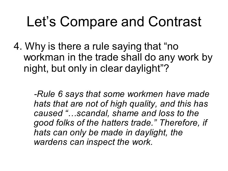 """Let's Compare and Contrast 4. Why is there a rule saying that """"no workman in the trade shall do any work by night, but only in clear daylight""""? -Rule"""