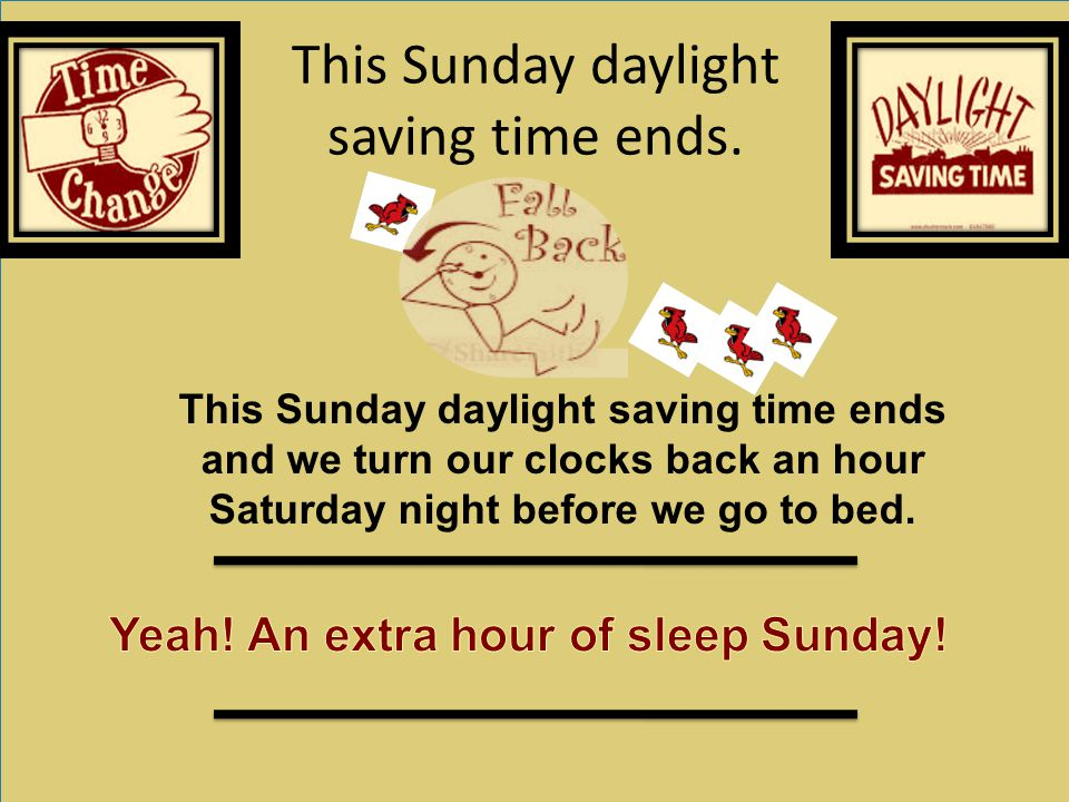 This Sunday daylight saving time ends and we turn our clocks back an hour Saturday night before we go to bed.