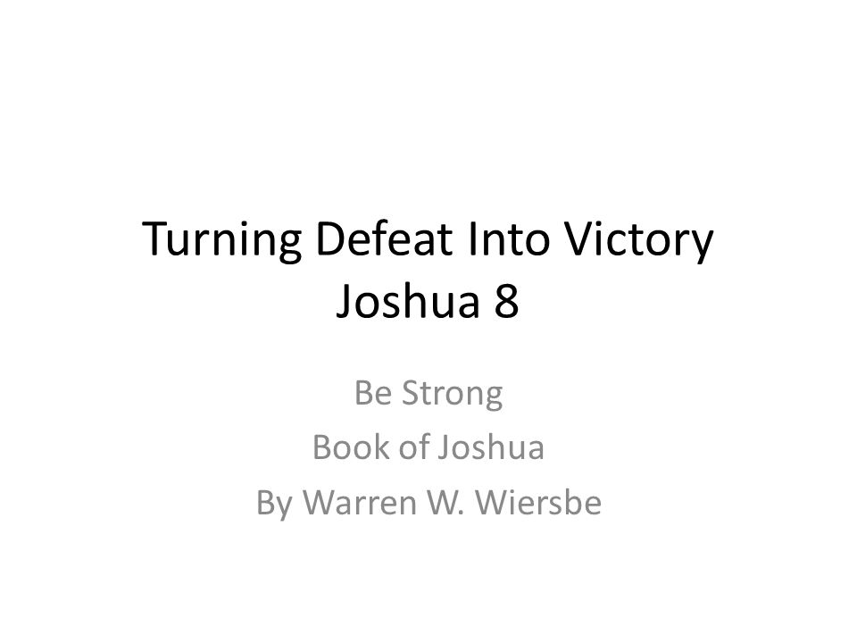 Turning Defeat Into Victory Joshua 8 Be Strong Book of Joshua By Warren W. Wiersbe