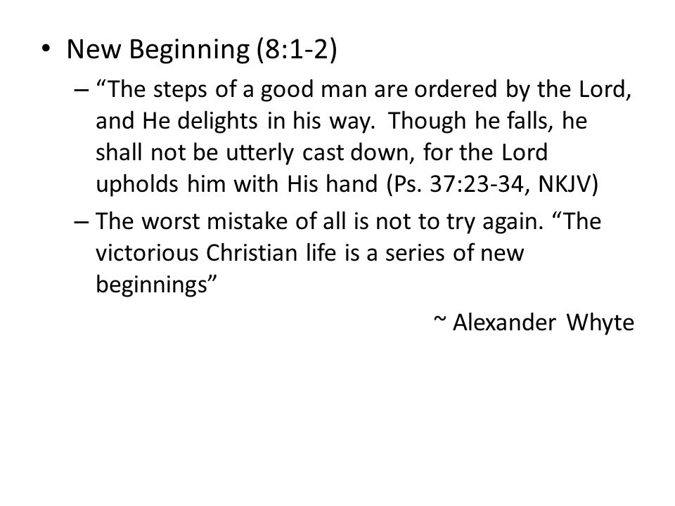 New Beginning (8:1-2) – The steps of a good man are ordered by the Lord, and He delights in his way.