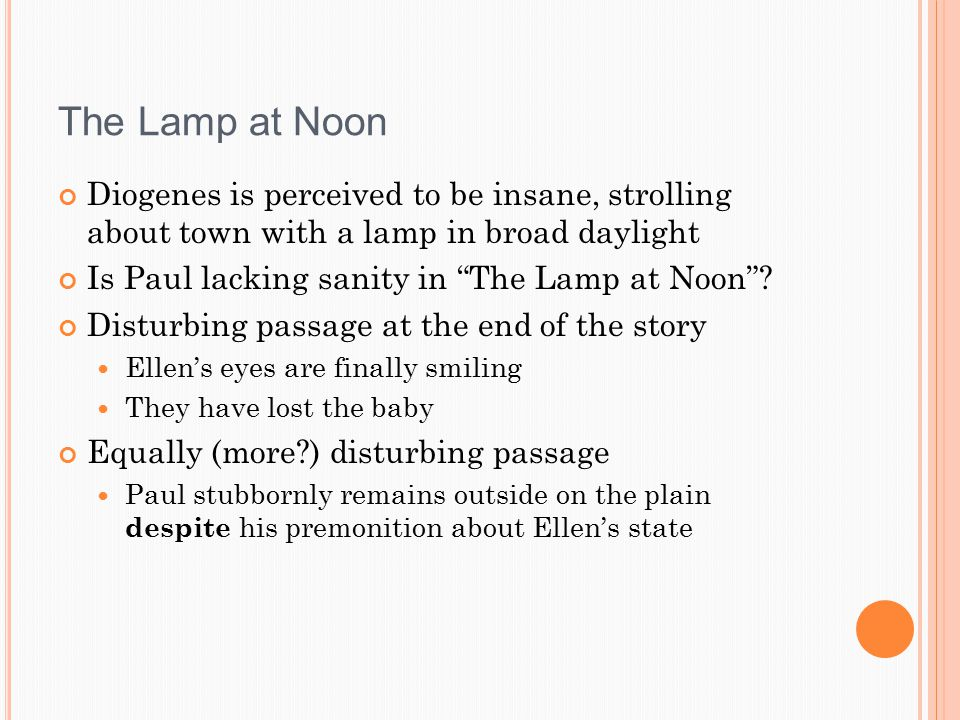 The Lamp at Noon Diogenes is perceived to be insane, strolling about town with a lamp in broad daylight Is Paul lacking sanity in The Lamp at Noon .