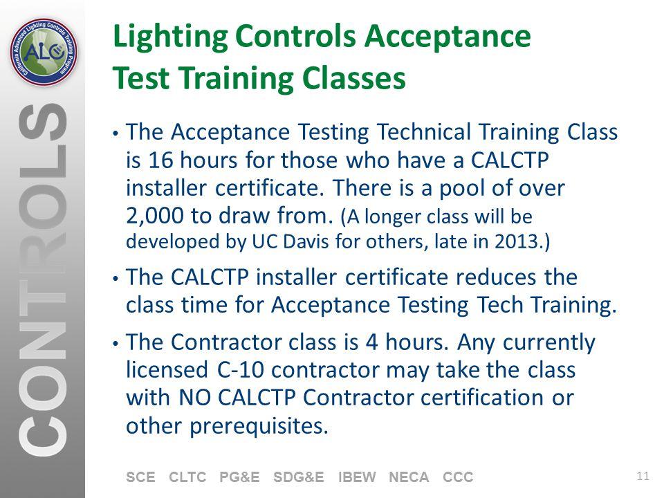 11 SCE CLTC PG&E SDG&E IBEW NECA CCC Lighting Controls Acceptance Test Training Classes The Acceptance Testing Technical Training Class is 16 hours fo