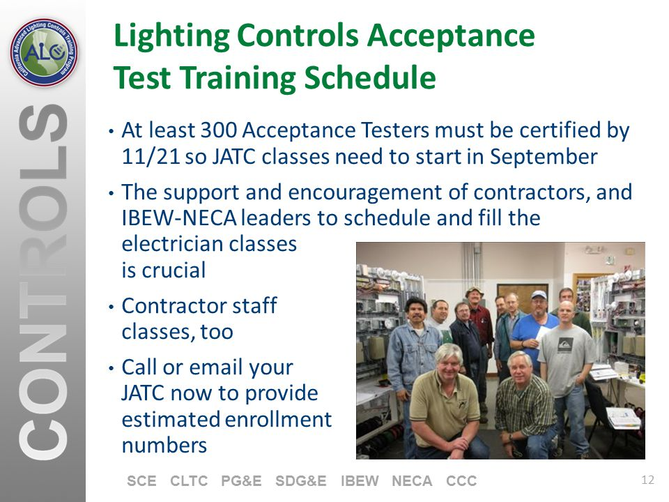 12 SCE CLTC PG&E SDG&E IBEW NECA CCC Lighting Controls Acceptance Test Training Schedule At least 300 Acceptance Testers must be certified by 11/21 so