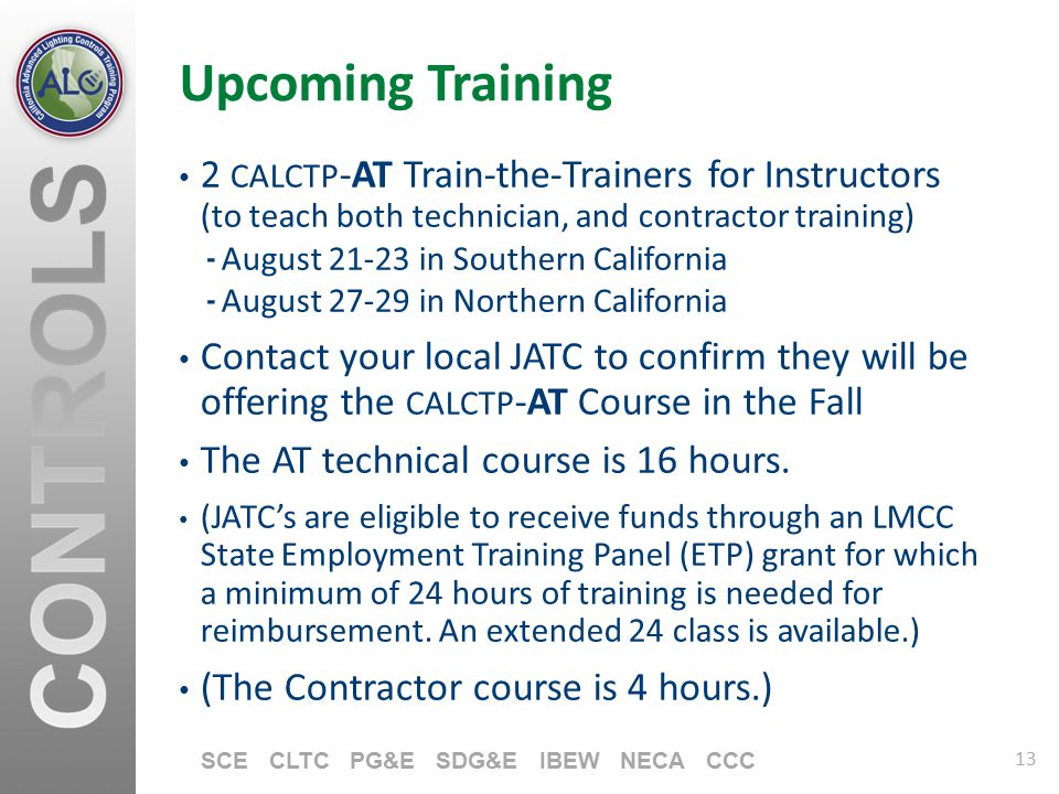 13 SCE CLTC PG&E SDG&E IBEW NECA CCC Upcoming Training 2 CALCTP -AT Train-the-Trainers for Instructors (to teach both technician, and contractor train