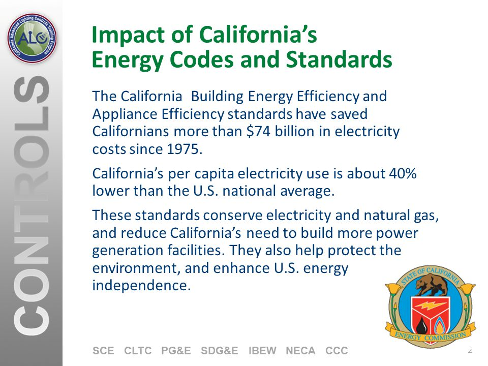 2 SCE CLTC PG&E SDG&E IBEW NECA CCC Impact of California's Energy Codes and Standards The California Building Energy Efficiency and Appliance Efficien