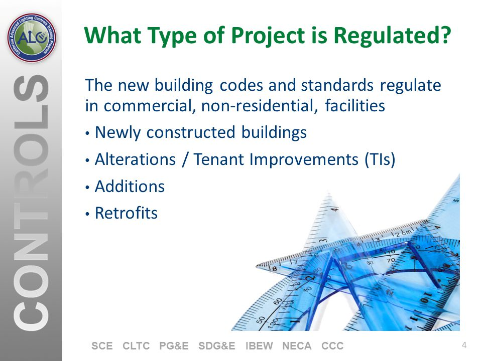 4 SCE CLTC PG&E SDG&E IBEW NECA CCC What Type of Project is Regulated? The new building codes and standards regulate in commercial, non-residential, f