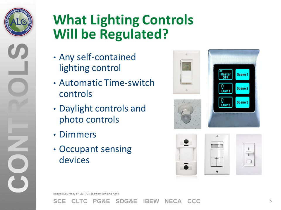 5 SCE CLTC PG&E SDG&E IBEW NECA CCC What Lighting Controls Will be Regulated? Any self-contained lighting control Automatic Time-switch controls Dayli