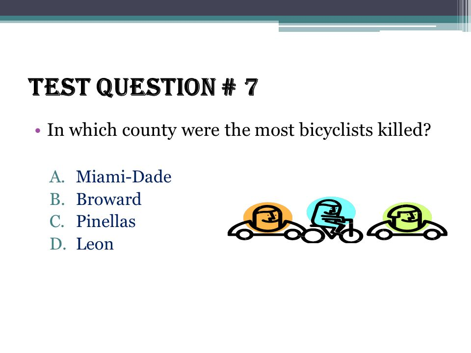 Test Question # 7 In which county were the most bicyclists killed.