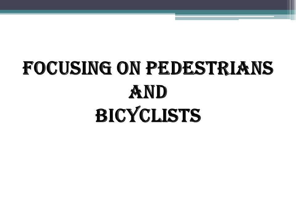 FOCUSING ON PEDESTRIANS AND BICYCLISTS