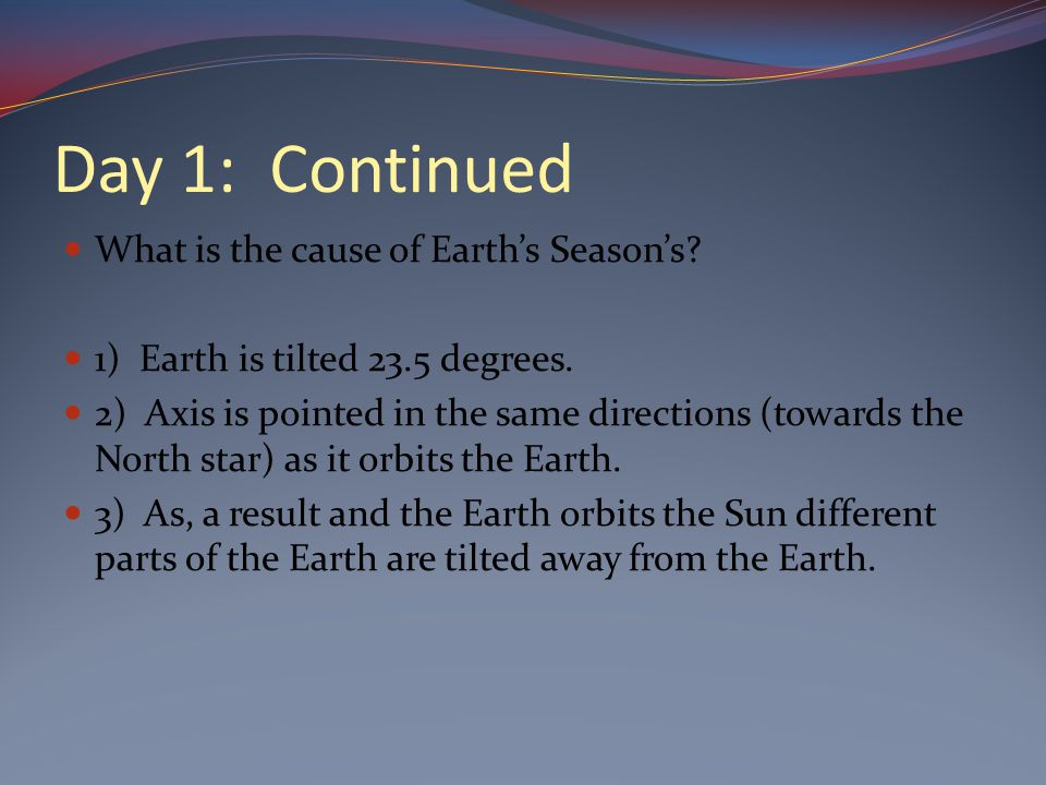 Day 1: Continued What is the cause of Earth's Season's.