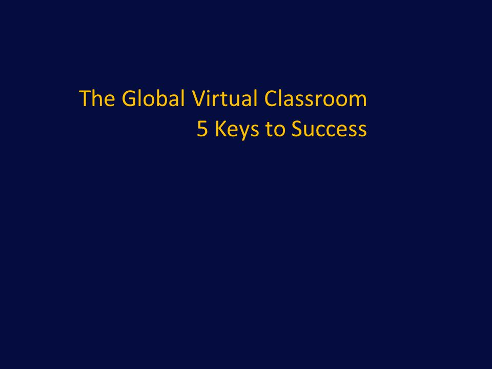 The Global Virtual Classroom 5 Keys to Success