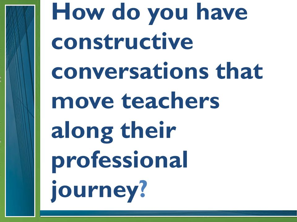 How do you have constructive conversations that move teachers along their professional journey