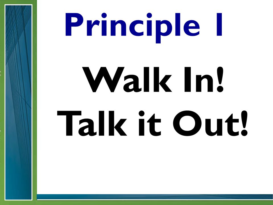 Principle 1 Walk In! Talk it Out!