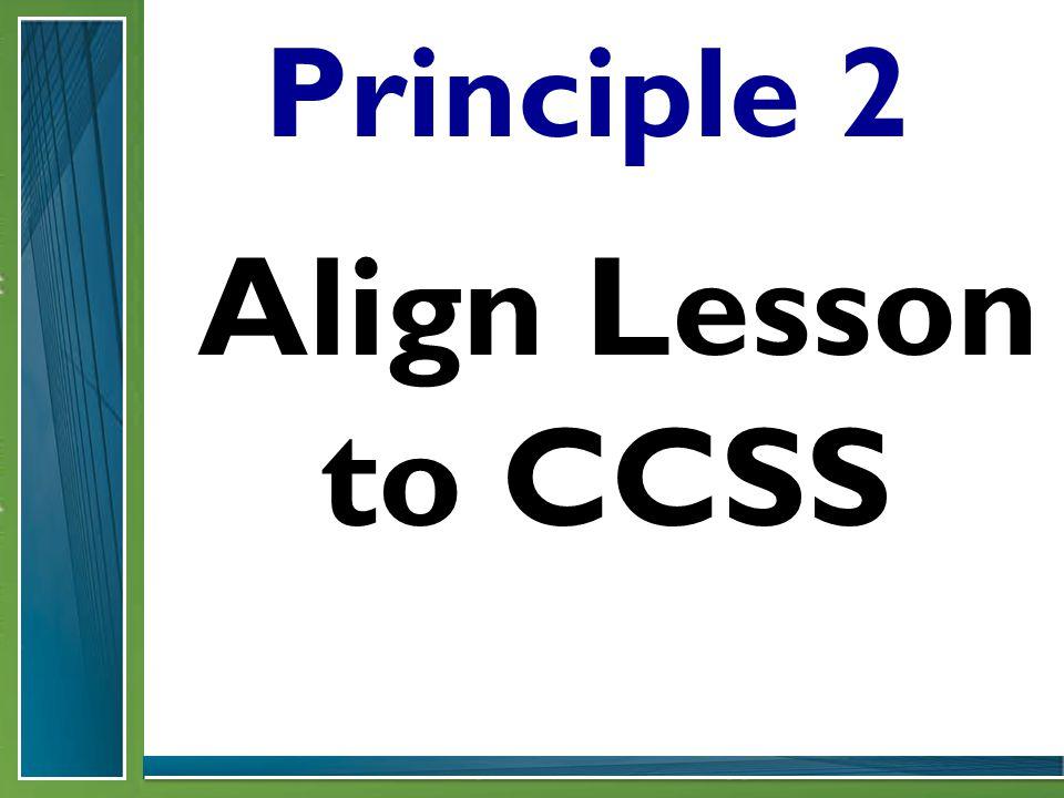 Principle 2 Align Lesson to CCSS
