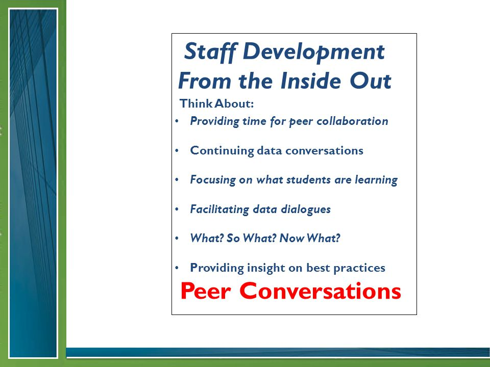 Peer Conversations Providing time for peer collaboration Continuing data conversations Focusing on what students are learning Facilitating data dialogues What.