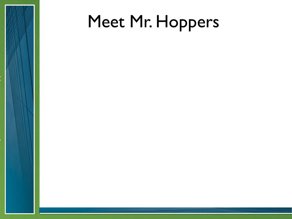 Meet Mr. Hoppers