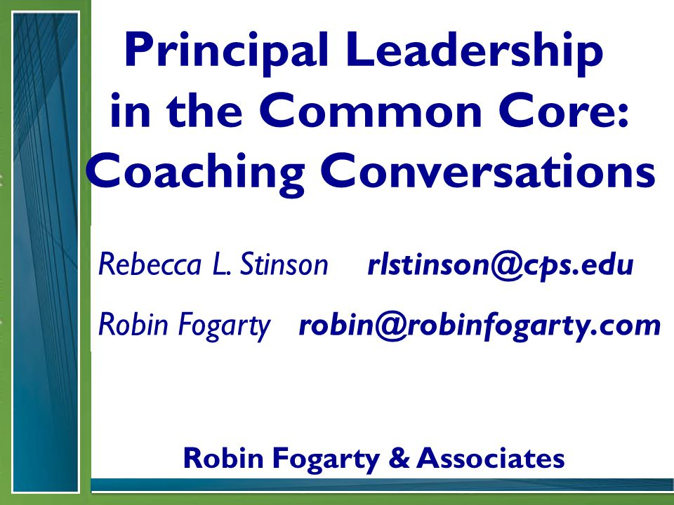 Principal Leadership in the Common Core: Coaching Conversations Robin Fogarty & Associates Rebecca L.