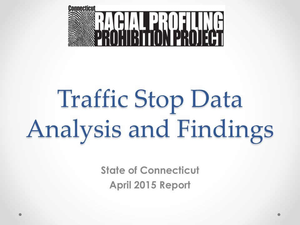 Traffic Stop Data Analysis and Findings State of Connecticut April 2015 Report