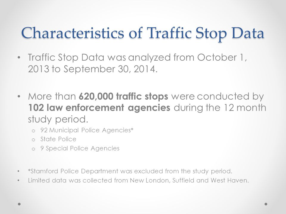 Characteristics of Traffic Stop Data Traffic Stop Data was analyzed from October 1, 2013 to September 30, 2014.