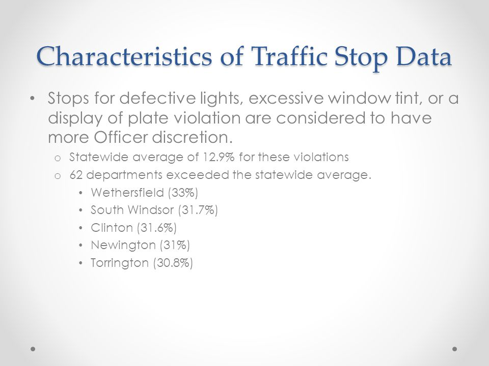 Characteristics of Traffic Stop Data Stops for defective lights, excessive window tint, or a display of plate violation are considered to have more Officer discretion.