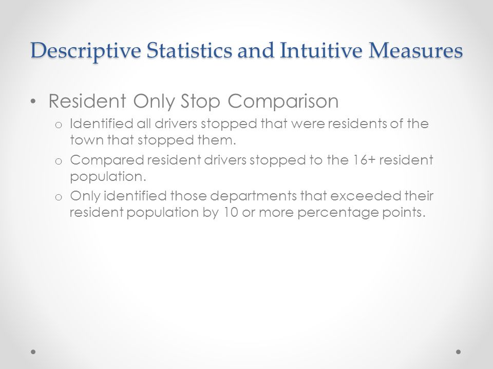 Resident Only Stop Comparison o Identified all drivers stopped that were residents of the town that stopped them.