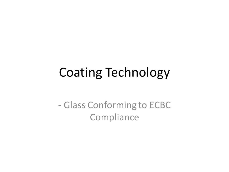 Coating Technology - Glass Conforming to ECBC Compliance