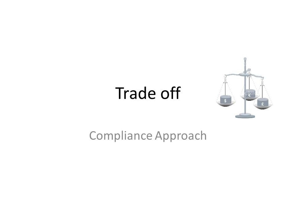 Trade off Compliance Approach