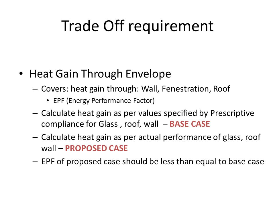 Trade Off requirement Heat Gain Through Envelope – Covers: heat gain through: Wall, Fenestration, Roof EPF (Energy Performance Factor) – Calculate hea