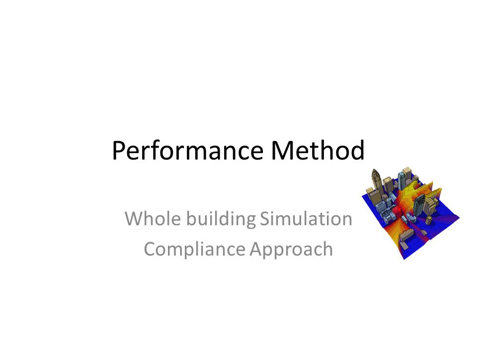 Performance Method Whole building Simulation Compliance Approach