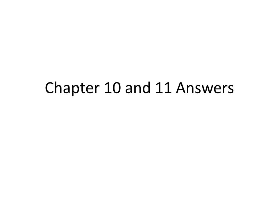 Chapter 10 and 11 Answers