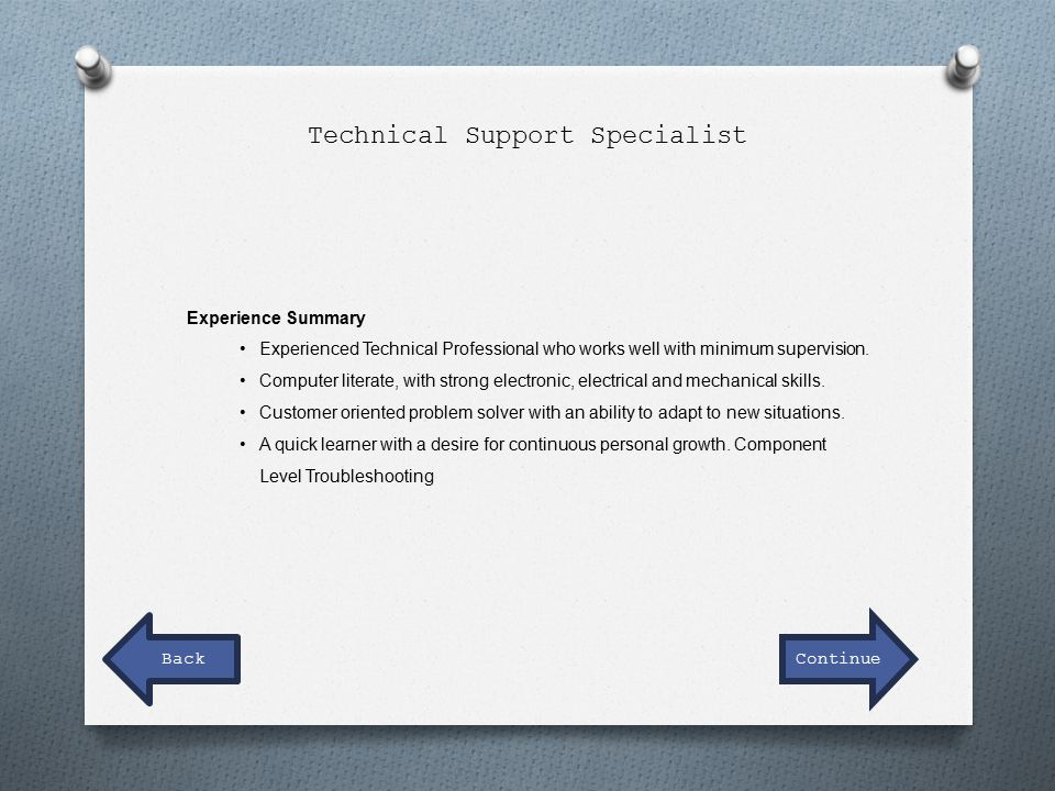 Experience Summary Experienced Technical Professional who works well with minimum supervision.