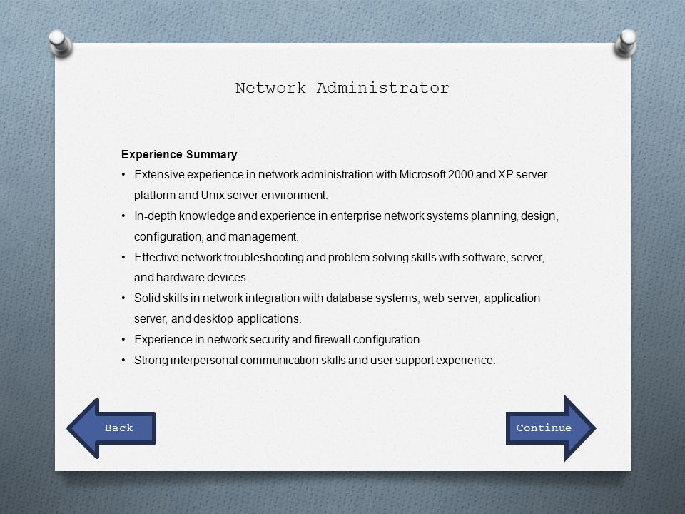 Experience Summary Extensive experience in network administration with Microsoft 2000 and XP server platform and Unix server environment.