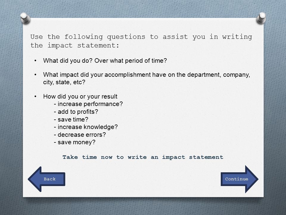 Use the following questions to assist you in writing the impact statement: What did you do.