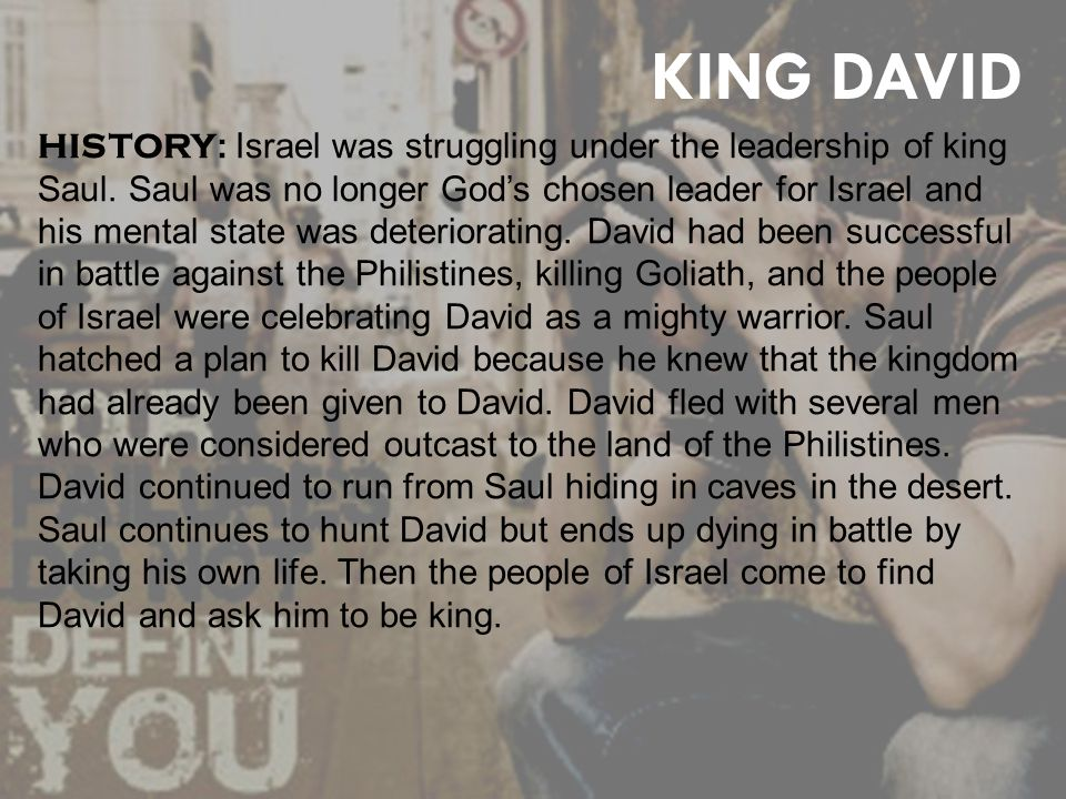 KING DAVID HISTORY : Israel was struggling under the leadership of king Saul.