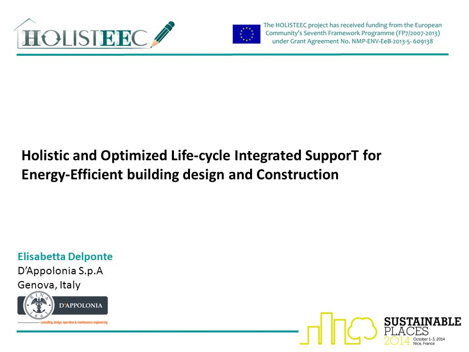 Holistic and Optimized Life-cycle Integrated SupporT for Energy-Efficient building design and Construction Elisabetta Delponte D'Appolonia S.p.A Genova, Italy 1