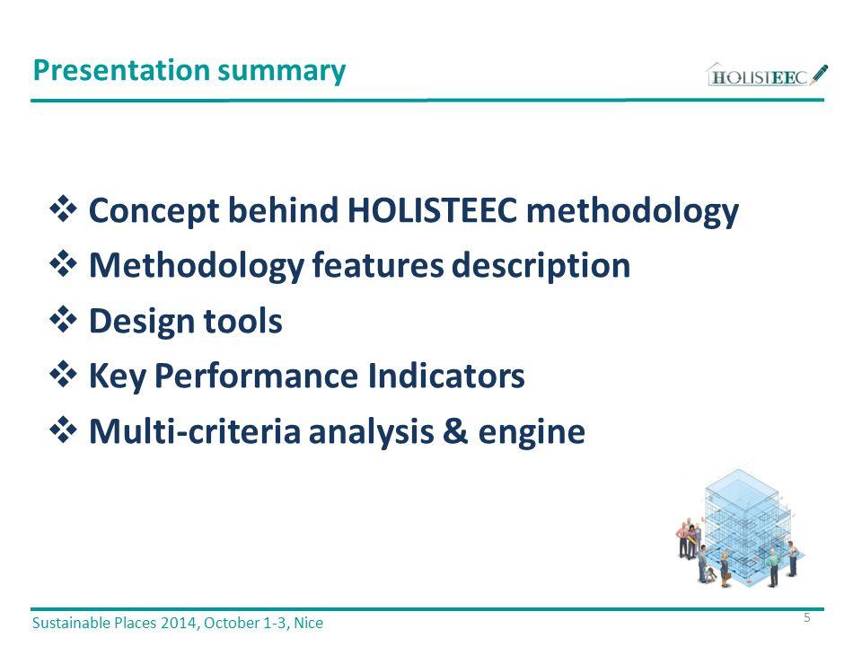  Concept behind HOLISTEEC methodology  Methodology features description  Design tools  Key Performance Indicators  Multi-criteria analysis & engine Presentation summary 5 Sustainable Places 2014, October 1-3, Nice