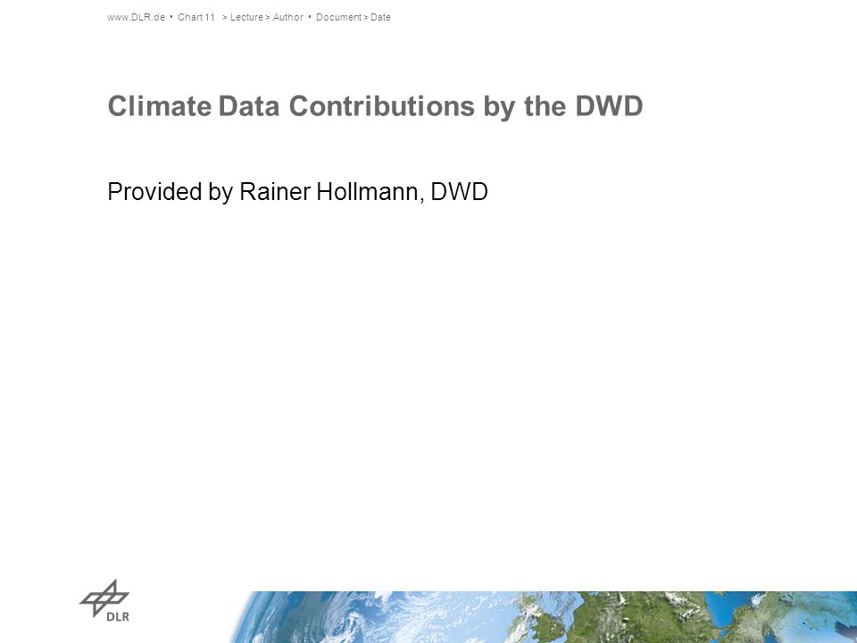 Climate Data Contributions by the DWD Provided by Rainer Hollmann, DWD www.DLR.de Chart 11> Lecture > Author Document > Date
