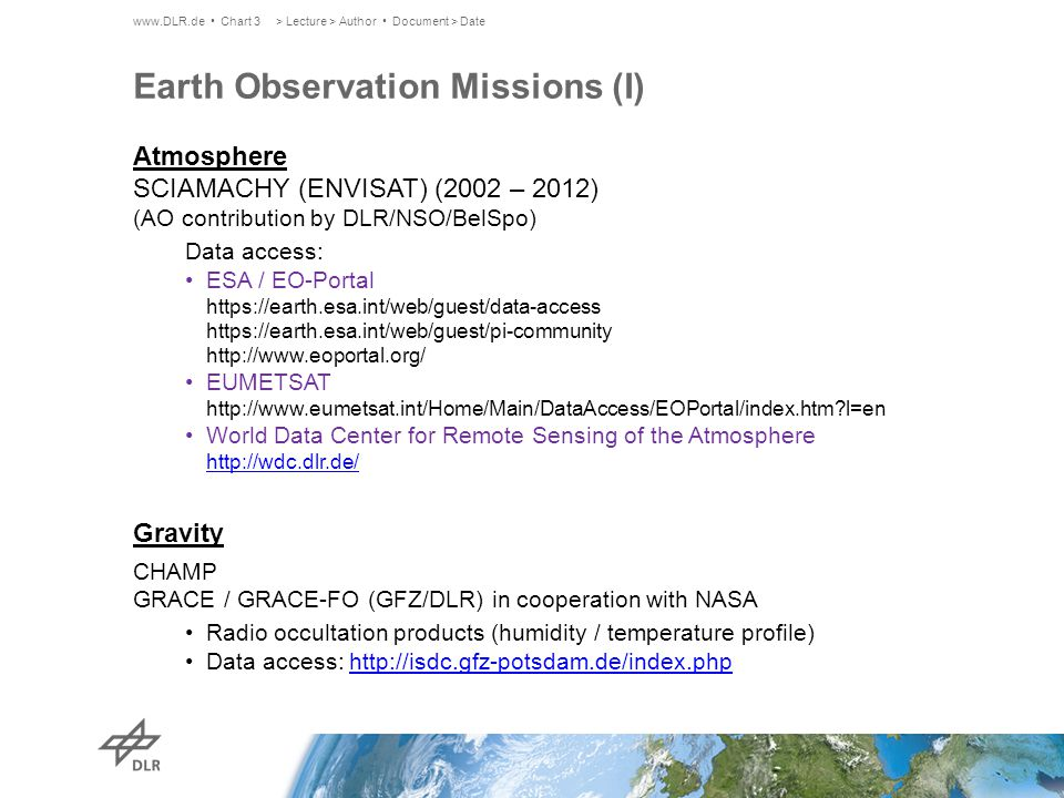 Earth Observation Missions (I) Atmosphere SCIAMACHY (ENVISAT) (2002 – 2012) (AO contribution by DLR/NSO/BelSpo) Data access: ESA / EO-Portal https://e