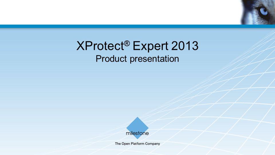 XProtect ® Expert 2013 Product presentation