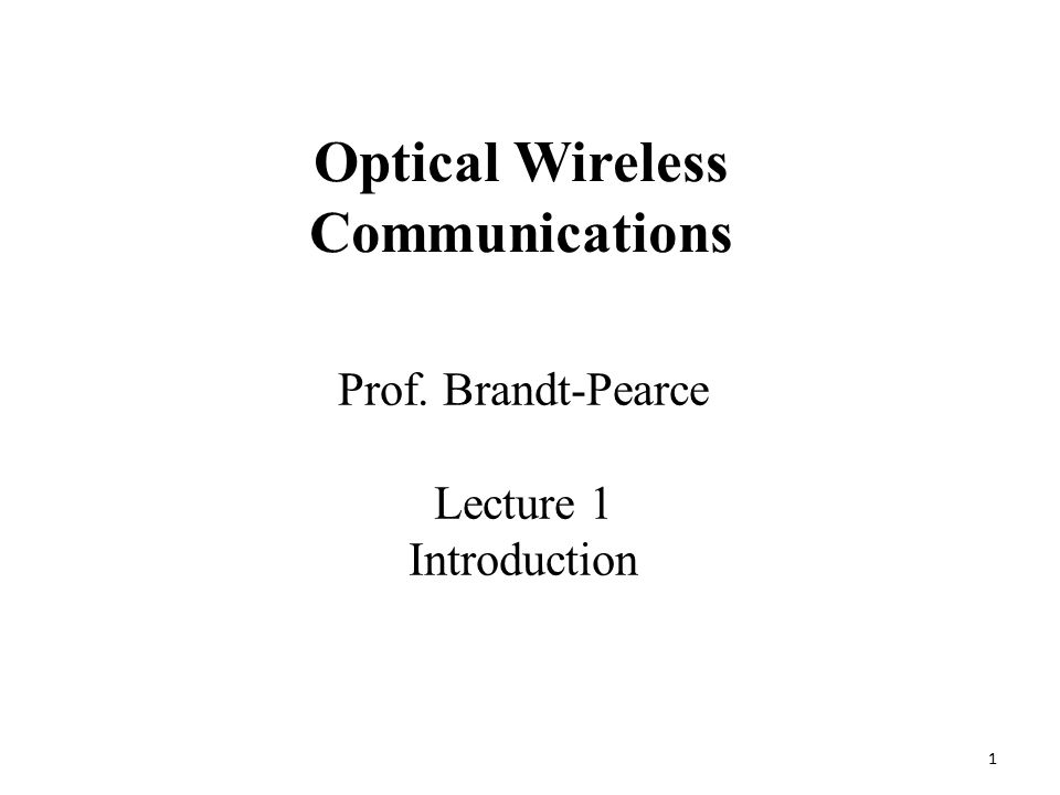 1 Prof. Brandt-Pearce Lecture 1 Introduction Optical Wireless Communications