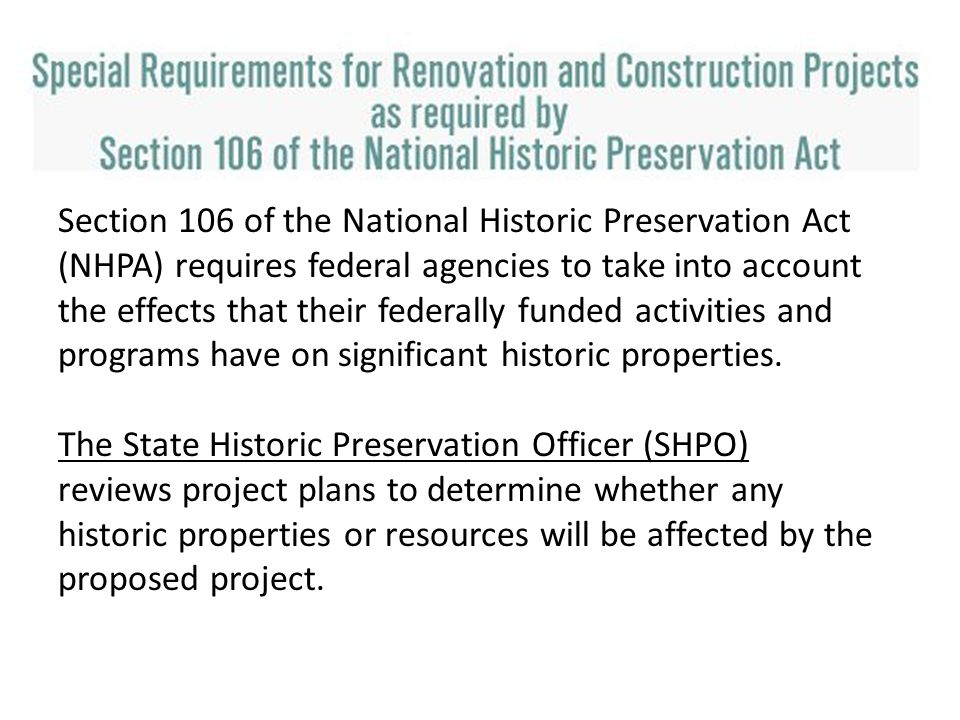 Section 106 of the National Historic Preservation Act (NHPA) requires federal agencies to take into account the effects that their federally funded ac