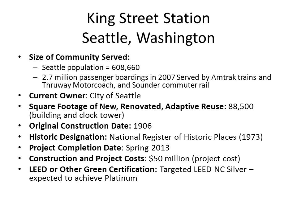 King Street Station Seattle, Washington Size of Community Served: – Seattle population = 608,660 – 2.7 million passenger boardings in 2007 Served by A