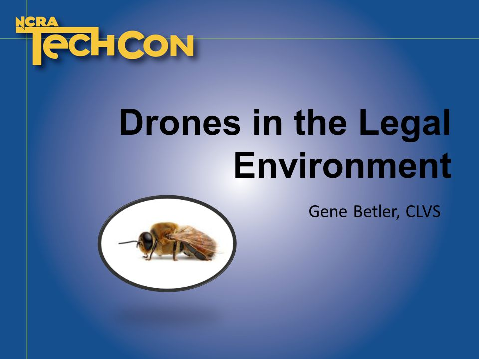 Drones in the Legal Environment Gene Betler, CLVS