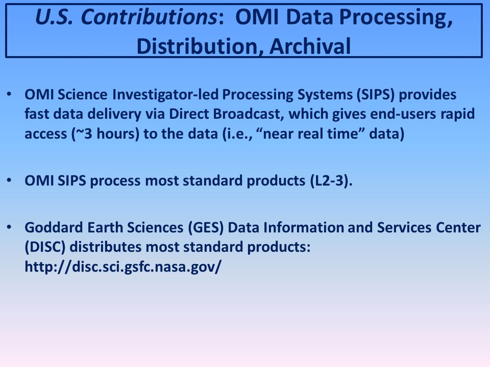 OMI Science Investigator-led Processing Systems (SIPS) provides fast data delivery via Direct Broadcast, which gives end-users rapid access (~3 hours) to the data (i.e., near real time data) OMI SIPS process most standard products (L2-3).