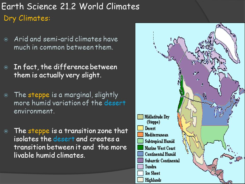 Earth Science 21.2 World Climates Dry Climates:  Arid and semi-arid climates have much in common between them.  In fact, the difference between them