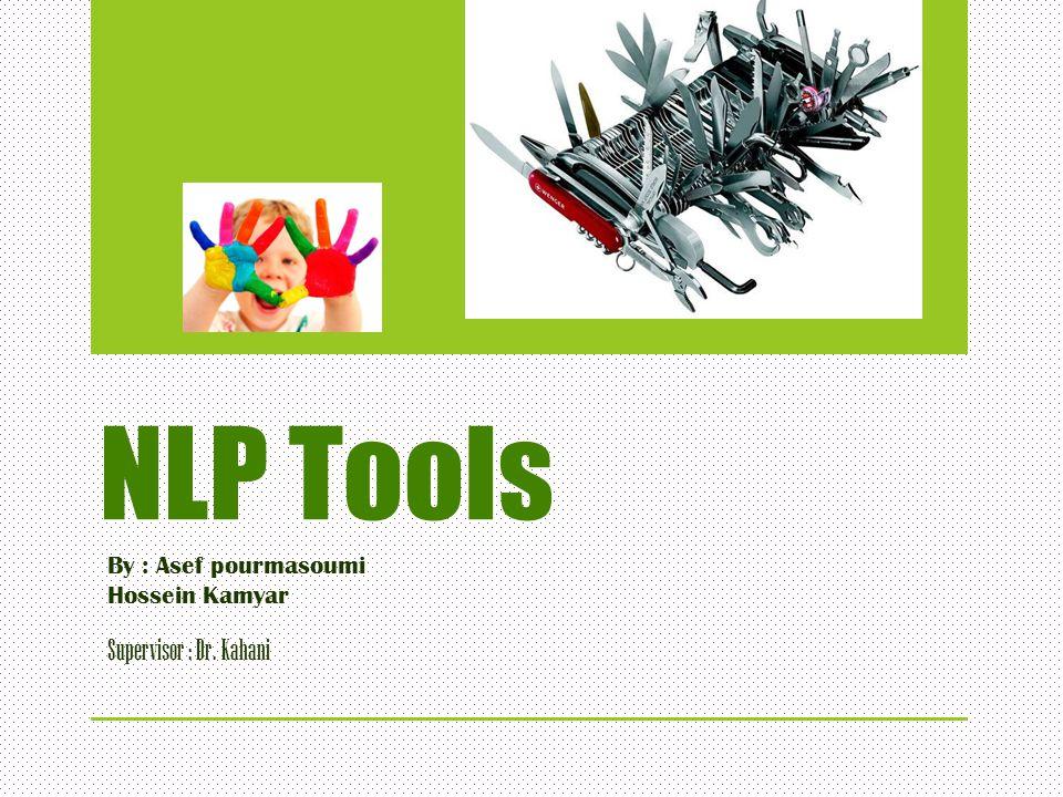 NLP Tools By : Asef pourmasoumi Hossein Kamyar Supervisor : Dr. Kahani